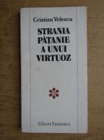 Anticariat: Cristian Robert Velescu - Strania patanie a unui virtuoz