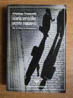 Anticariat: Cristian Troncota - Istoria serviciilor secrete romanesti. De la Cuza la Ceasusescu