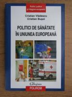 Cristian Vladescu, Cristian Busoi - Politici de sanatate in Uniunea Europeana