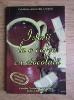Cristiana Alexandra Levitchi - Istorii la o cafea cu ciocolata