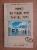 Cristiana Alexandra Levitchi - Istorii la umbra unor castele vechi