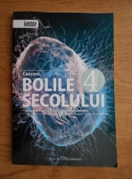 Cristina Balanescu - Bolile secolului. Cancere. Cauze, preventie, cele mai noi tratamente (volumul 4)