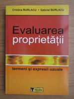 Anticariat: Cristina Burlacu, Gabriel Burlacu - Evaluarea proprietatii. Termeni si expresii uzuale