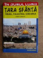 Cristina Isvoranu - Tara Sfanta. Israel, Palestina, Iordania. Ghid turistic