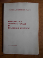 Cristina Radulescu Pascu - Ornamentica melodicii vocale in folclorul romanesc