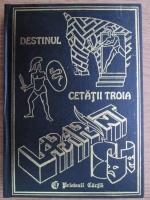 Anticariat: Cristina Stefanescu, Cristina Jinga - Destinul cetatii Troia