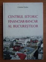 Cristina Turlea - Centrul istoric financiar-bancar al bucurestilor