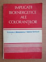 Anticariat: Cristofor I. Simionescu - Implicatii bioenergetice ale colorantilor