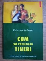 Cristophe de Jaeger - Cum sa ramanem tineri