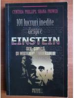 Cynthia Phillips - 101 lucruri inedite despre Einstein sex, stiinta si misterele universului