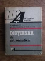 D. Andreescu, Gh. Diaconescu, E. Serbanescu - Dictionar de astronautica