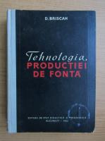 D. Briscan - Tehnologia productiei de fonta