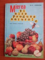D. C. Jarvis - Mierea si alte produse naturale