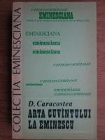 D. Caracostea - Arta cuvantului la Eminescu