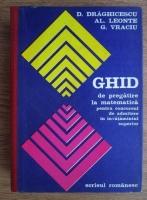 D. Draghicescu - Ghid de pregatire la matematica pentru concursul de admitere in invatamantul superior