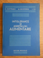 Anticariat: D. Dumitrascu, M. Grigorescu - Intolerante si agresiuni alimentare