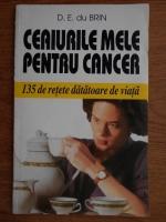 Anticariat: D. E. du Brin - Ceaiurile mele pentru cancer. 135 de retete datatoare de viata