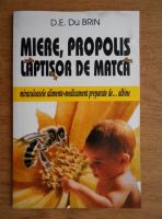 D. E. du Brin - Miere, propolis, laptisor de matca. Miraculoasele alimente-medicament preparate de albine