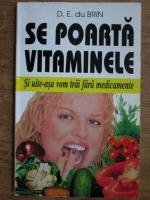 D. E. du Brin - Se poarta vitaminele. Si uite-asa vom trai fara medicamente