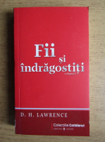 D. H. Lawrence - Fii indragostiti (volumul 1)