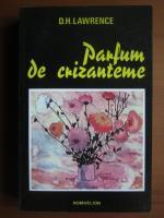 D. H. Lawrence - Parfum de crizanteme