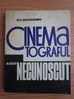 Anticariat: D. I. Suchianu - Cinematograful, acest necunoscut