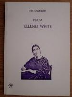 Anticariat: D. M. Canright - Viata Ellenei White