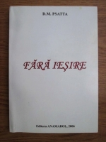 Anticariat: D. M. Psatta - Fara iesire