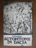 Anticariat: D. Protase - Autohtonii in Dacia