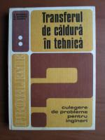 Anticariat: D. Stefanescu, M. Marinescu, Al. Danescu - Transferul de caldura in tehnica. Culegere de probleme pentru ingineri (2 volume)