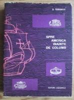 Anticariat: D. Todericiu - Spre America inainte de Columb