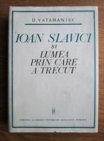 Anticariat: D. Vatamaniuc - Ioan Slavici si lumea prin care a trecut