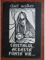 Anticariat: Dael Walker - Cristalul, aceasta fiinta vie...