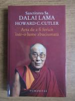 Anticariat: Dalai Lama - Arta de a fi fericit intr-o lume zbuciumata