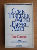 Anticariat: Dale Carnegie - Come trattare gli altri e earseli amici