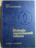 Anticariat: Dan Alessandrescu - Biologia reproducerii umane