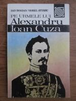 Anticariat: Dan Bogdan, Viorel Stirbu - Pe urmele lui Alexandru Ioan Cuza