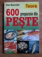 Anticariat: Dan Burculet - 600 preparate din peste