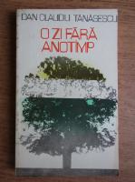 Anticariat: Dan Claudiu Tanasescu - O zi fara anotimp