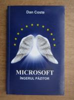 Anticariat: Dan Coste - Microsoft. Ingerul pazitor (volumul 1)
