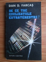 Anticariat: Dan D. Farcas - De ce tac civilizatiile extraterestre?