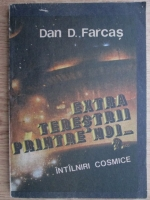 Anticariat: Dan D. Farcas - Extraterestrii printre noi?... Intalniri cosmice