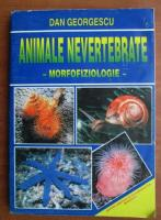 Dan Georgescu - Animale nevertebrate. Morfofiziologie