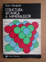 Dan Giusca - Structura atomica a mineralelor