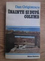 Anticariat: Dan Grigorescu - Inainte si dupa Columb