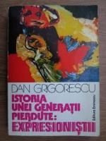 Anticariat: Dan Grigorescu - Istoria unei generatii pierdute. Expresionistii