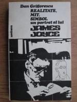 Anticariat: Dan Grigorescu - Realitate, mit, simbol un portret al lui James Joyce