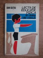 Anticariat: Dan Gutiu - Lectii de educatie fizica in sala de clasa