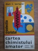 Anticariat: Dan I. Seracu - Cartea chimistului amator. Indrumar pentru cercurile de elevi