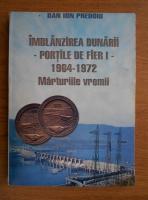 Dan Ion Predoiu - Imblanzirea Dunarii. Portile de Fier 1, marturiile vremii 1964-1972